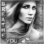 Breathe you